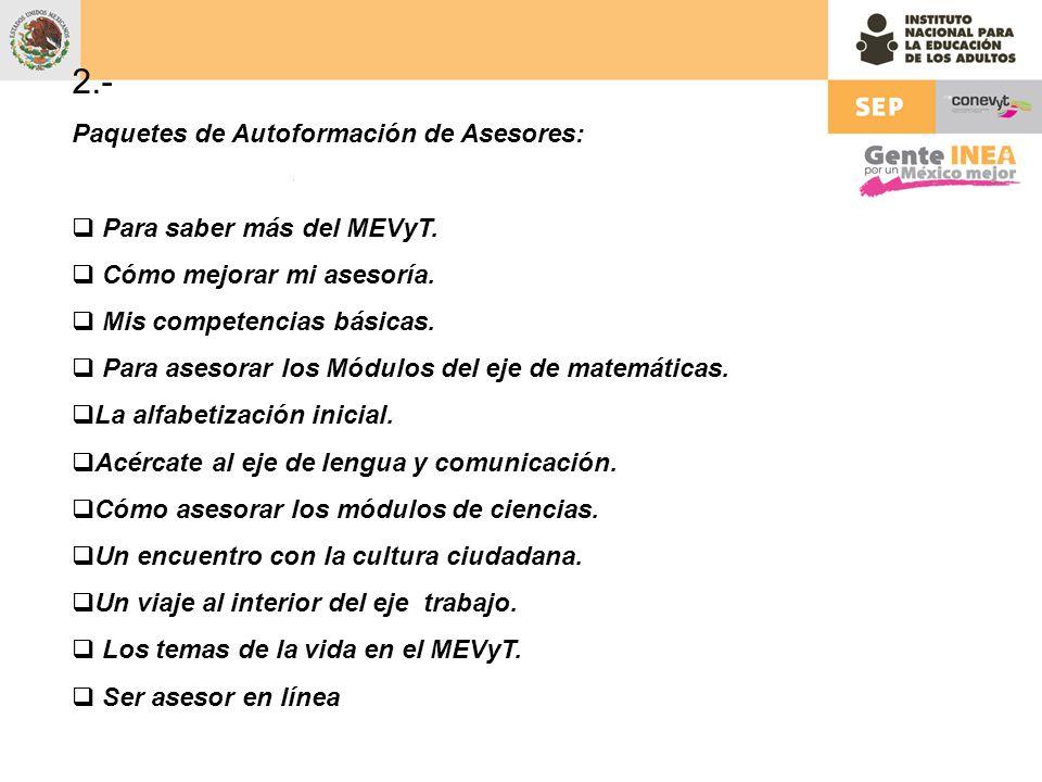 2.- Paquetes de Autoformación de Asesores: Para saber más del MEVyT. Cómo mejorar mi asesoría. Mis competencias básicas. Para asesorar los Módulos del