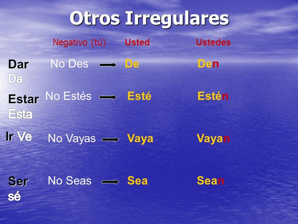 Otros Irregulares No Des No Estés No Vayas No Seas De Esté Vaya Sea Den Estén Vayan Sean Usted Ustedes Negativo (tú)