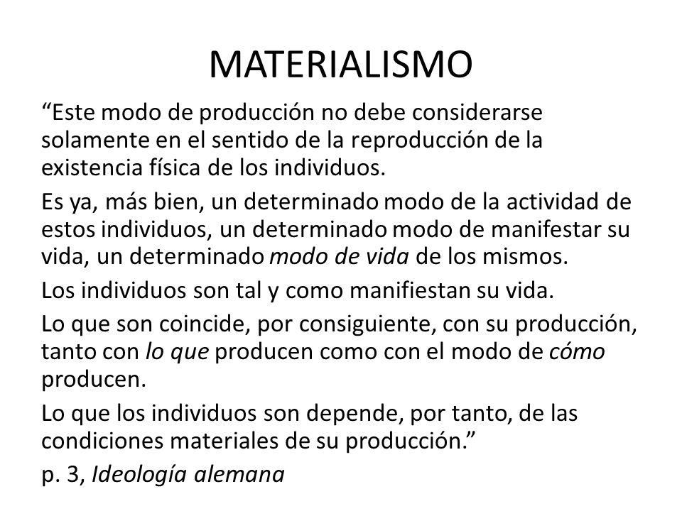 MATERIALISMO Este modo de producción no debe considerarse solamente en el sentido de la reproducción de la existencia física de los individuos. Es ya,
