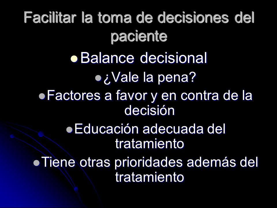 Facilitar la toma de decisiones del paciente Balance decisional Balance decisional ¿Vale la pena? ¿Vale la pena? Factores a favor y en contra de la de