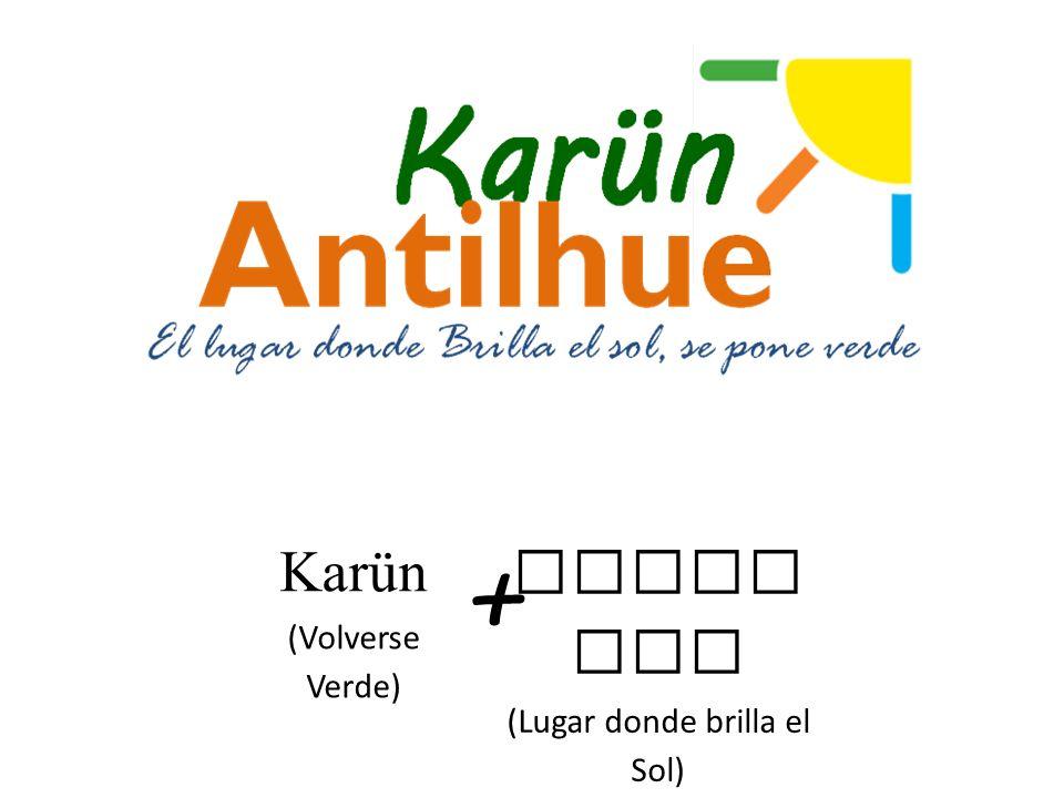 Karün (Volverse Verde) Antil hue (Lugar donde brilla el Sol) +