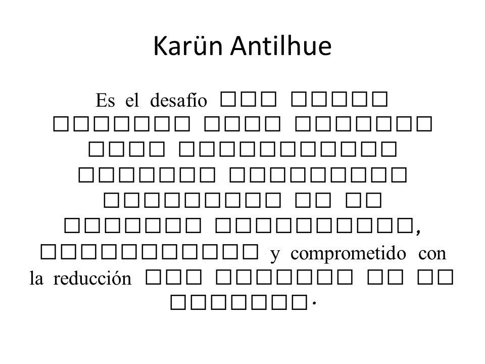 Karün Antilhue Es el desafío que hemos asumido como colegio para transformar nuestra comunidad educativa en un espacio consciente, sustentable y compr
