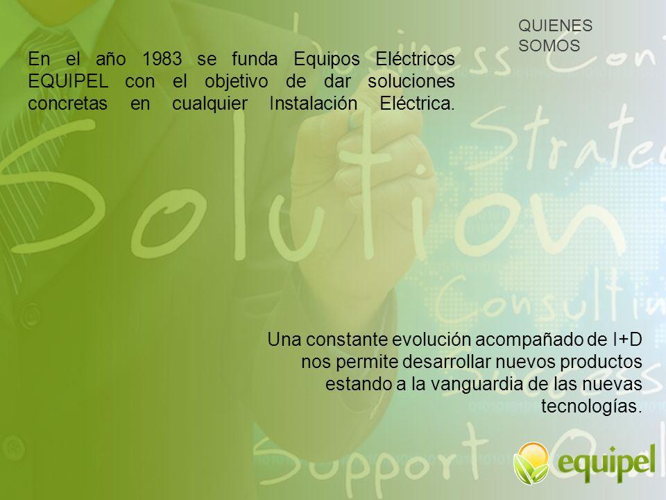 En el año 1983 se funda Equipos Eléctricos EQUIPEL con el objetivo de dar soluciones concretas en cualquier Instalación Eléctrica. Una constante evolu