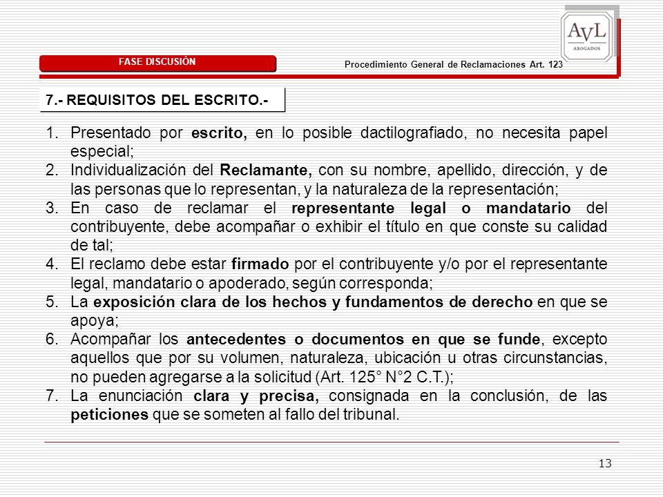 13 7.- REQUISITOS DEL ESCRITO.- FASE DISCUSIÓN Procedimiento General de Reclamaciones Art. 123 1.Presentado por escrito, en lo posible dactilografiado