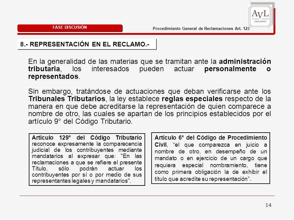 14 FASE DISCUSIÓN 8.- REPRESENTACIÓN EN EL RECLAMO.- En la generalidad de las materias que se tramitan ante la administración tributaria, los interesa