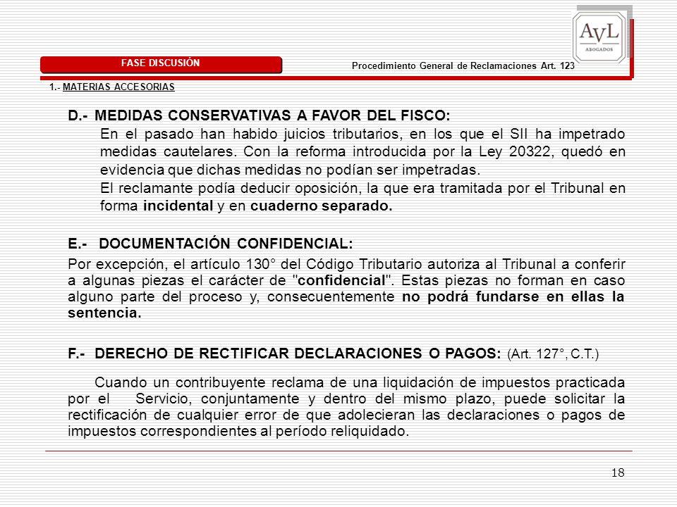 18 D.- MEDIDAS CONSERVATIVAS A FAVOR DEL FISCO: FASE DISCUSIÓN 1.- MATERIAS ACCESORIAS E.- DOCUMENTACIÓN CONFIDENCIAL: Por excepción, el artículo 130°