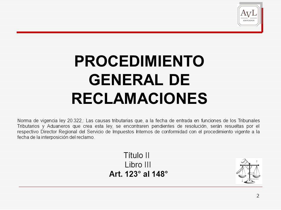 2 PROCEDIMIENTO GENERAL DE RECLAMACIONES Título II Libro III Art. 123° al 148° Norma de vigencia ley 20.322,: Las causas tributarias que, a la fecha d