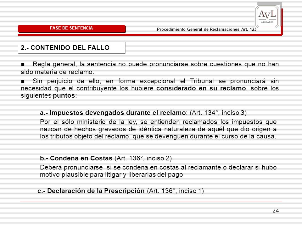 24 Procedimiento General de Reclamaciones Art. 123 Regla general, la sentencia no puede pronunciarse sobre cuestiones que no han sido materia de recla