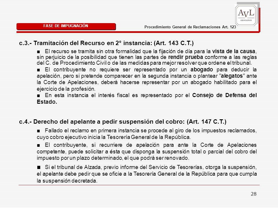 28 c.3.- Tramitación del Recurso en 2° instancia: (Art. 143 C.T.) FASE DE IMPUGNACIÓN Procedimiento General de Reclamaciones Art. 123 El recurso se tr