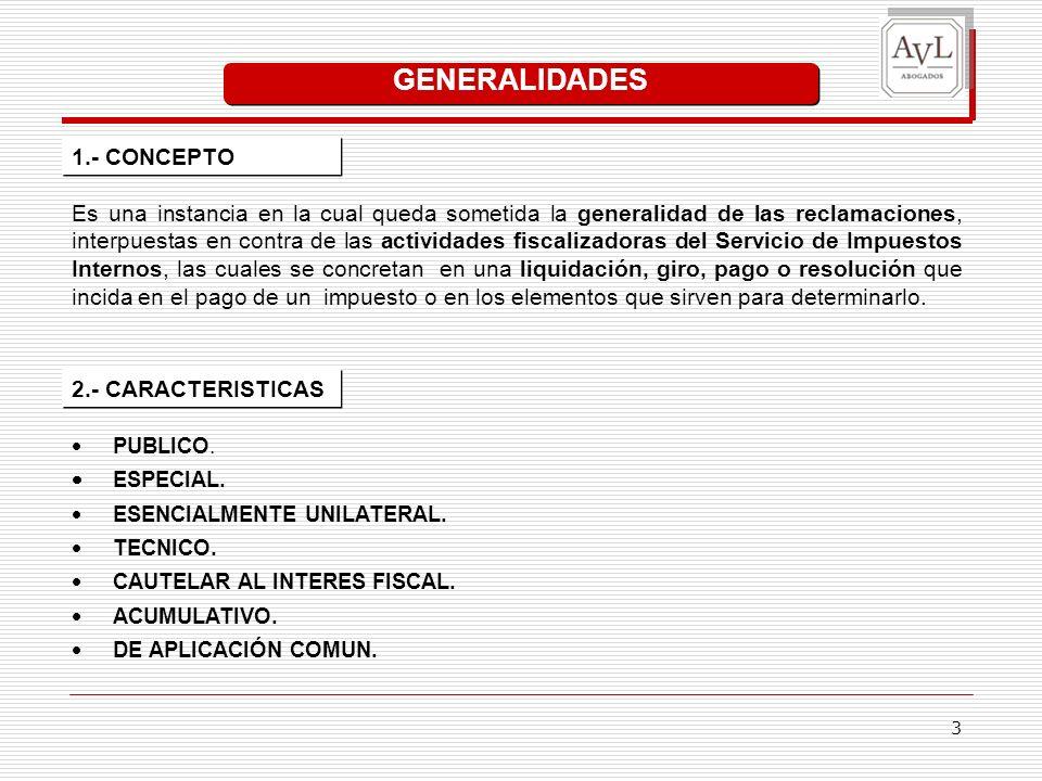 3 GENERALIDADES Es una instancia en la cual queda sometida la generalidad de las reclamaciones, interpuestas en contra de las actividades fiscalizador