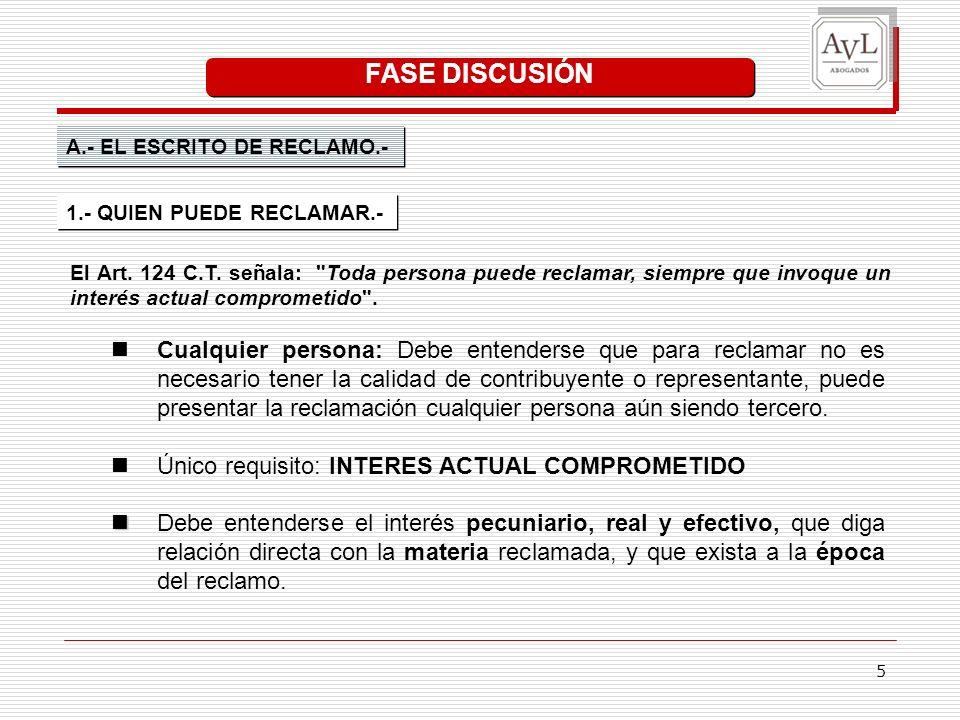5 FASE DISCUSIÓN A.- EL ESCRITO DE RECLAMO.- El Art. 124 C.T. señala: