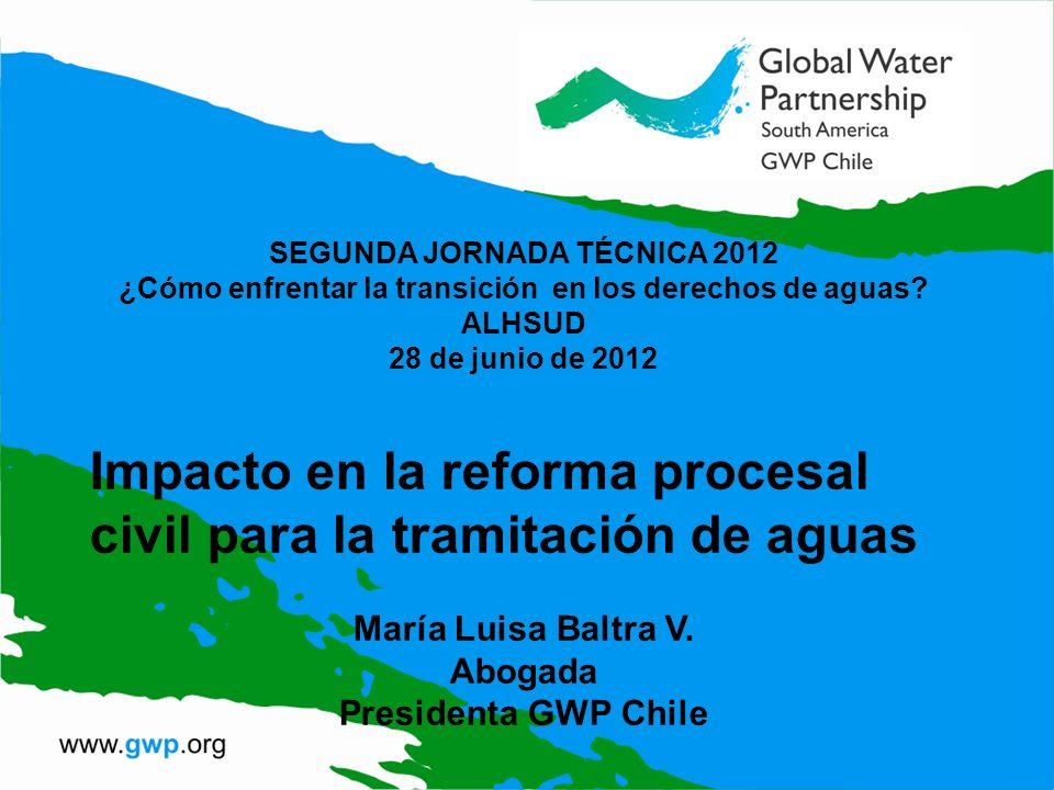 SEGUNDA JORNADA TÉCNICA 2012 ¿Cómo enfrentar la transición en los derechos de aguas? ALHSUD 28 de junio de 2012 Impacto en la reforma procesal civil p