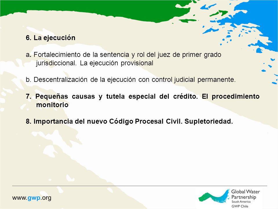 6. La ejecución a. Fortalecimiento de la sentencia y rol del juez de primer grado jurisdiccional.