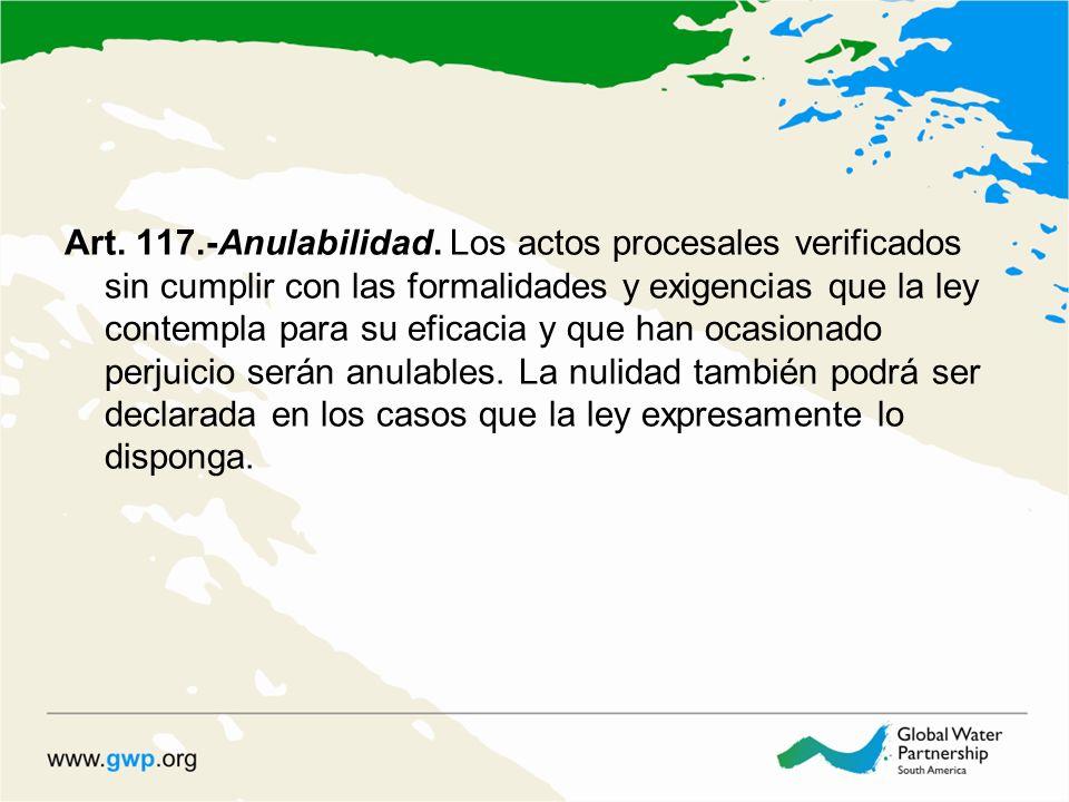 Art. 117.-Anulabilidad. Los actos procesales verificados sin cumplir con las formalidades y exigencias que la ley contempla para su eficacia y que han