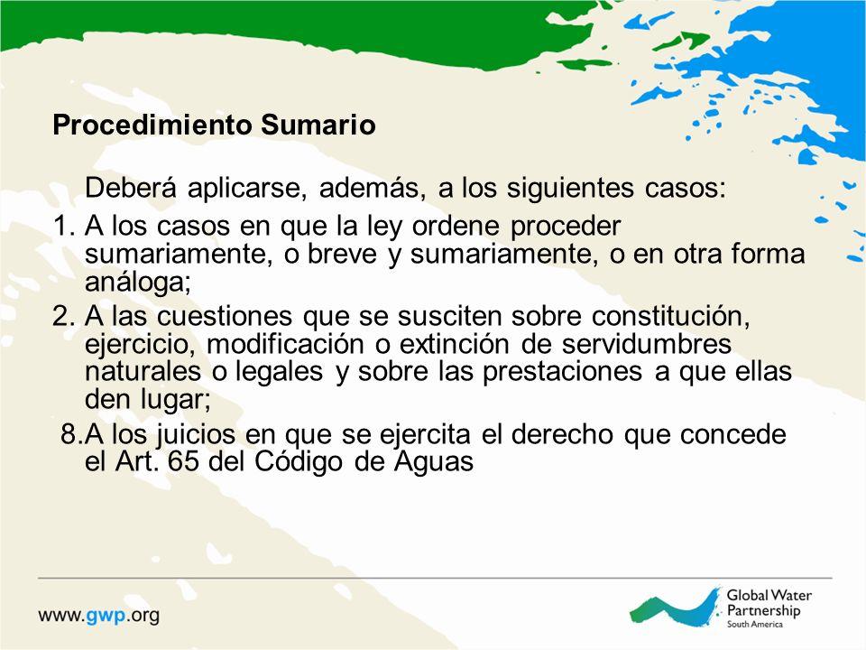 Procedimiento Sumario Deberá aplicarse, además, a los siguientes casos: 1.A los casos en que la ley ordene proceder sumariamente, o breve y sumariamen