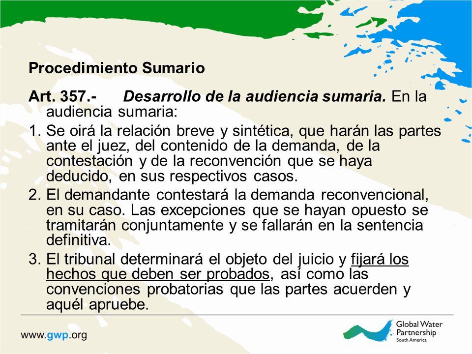 Procedimiento Sumario Art. 357.-Desarrollo de la audiencia sumaria. En la audiencia sumaria: 1.Se oirá la relación breve y sintética, que harán las pa