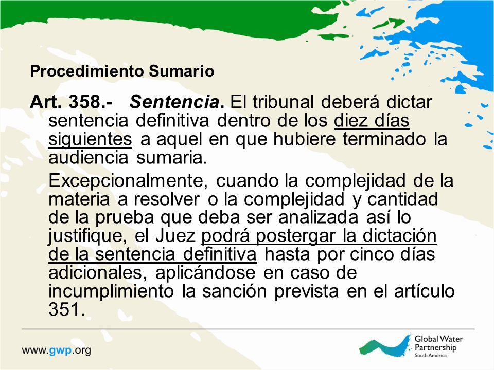 Procedimiento Sumario Art. 358.-Sentencia. El tribunal deberá dictar sentencia definitiva dentro de los diez días siguientes a aquel en que hubiere te