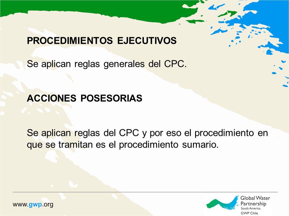 PROCEDIMIENTOS EJECUTIVOS Se aplican reglas generales del CPC. ACCIONES POSESORIAS Se aplican reglas del CPC y por eso el procedimiento en que se tram