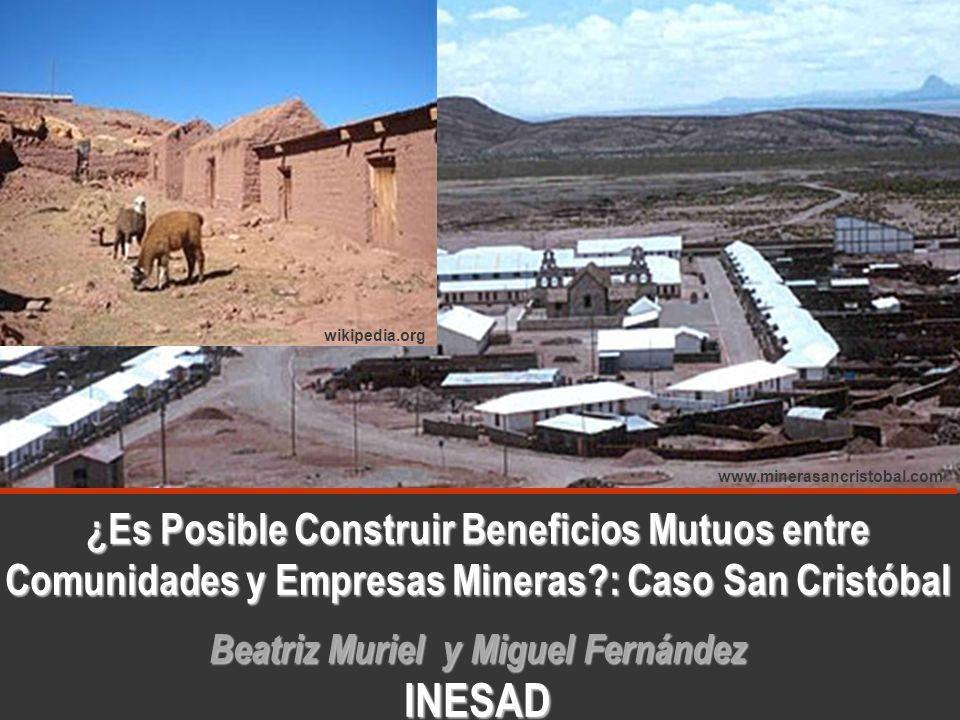¿Es Posible Construir Beneficios Mutuos entre Comunidades y Empresas Mineras?: Caso San Cristóbal Beatriz Muriel y Miguel Fernández INESAD www.mineras