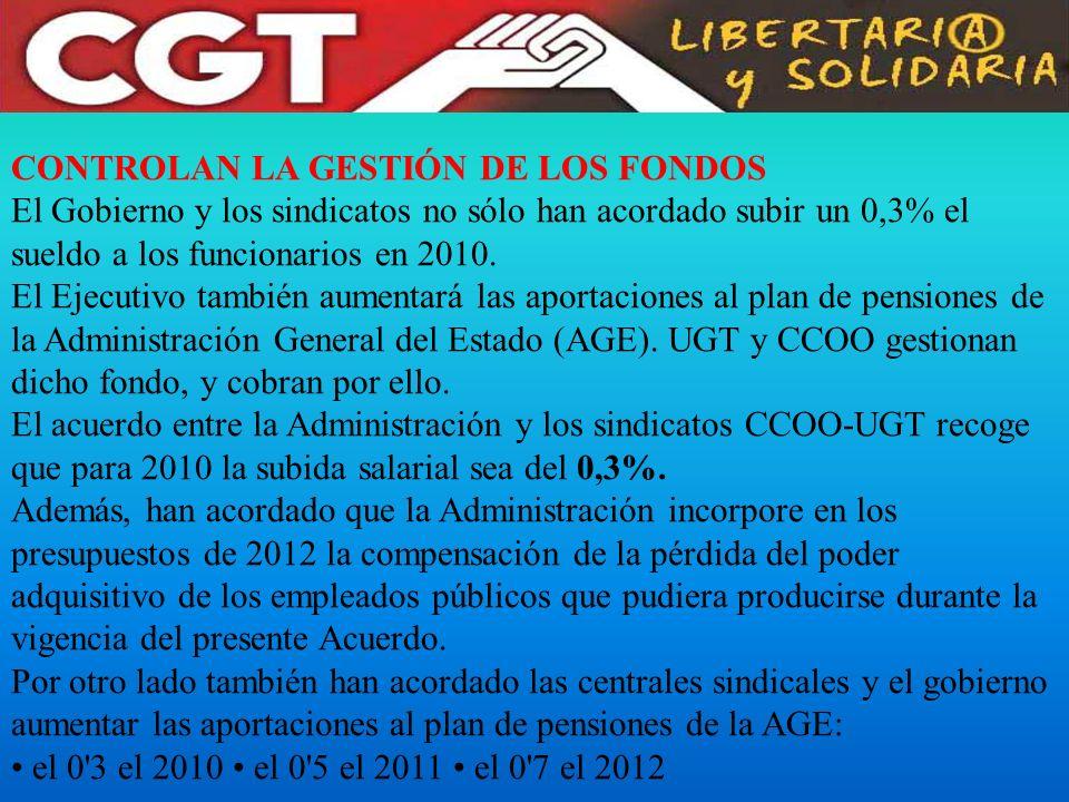 CONTROLAN LA GESTIÓN DE LOS FONDOS El Gobierno y los sindicatos no sólo han acordado subir un 0,3% el sueldo a los funcionarios en 2010. El Ejecutivo