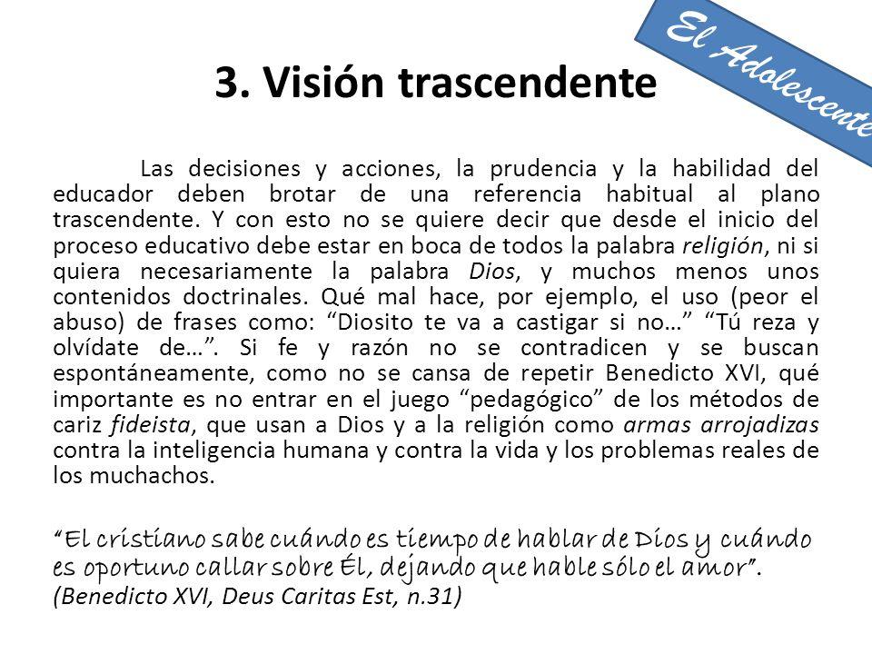 3. Visión trascendente Las decisiones y acciones, la prudencia y la habilidad del educador deben brotar de una referencia habitual al plano trascenden