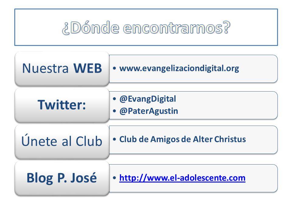 www.evangelizaciondigital.org Nuestra WEB @EvangDigital @PaterAgustin Twitter: Club de Amigos de Alter Christus Únete al Club http://www.el-adolescente.com Blog P.