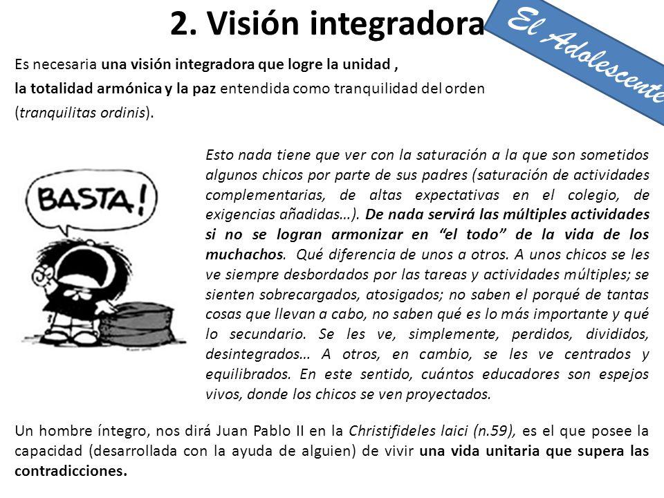 2. Visión integradora Es necesaria una visión integradora que logre la unidad, la totalidad armónica y la paz entendida como tranquilidad del orden (t