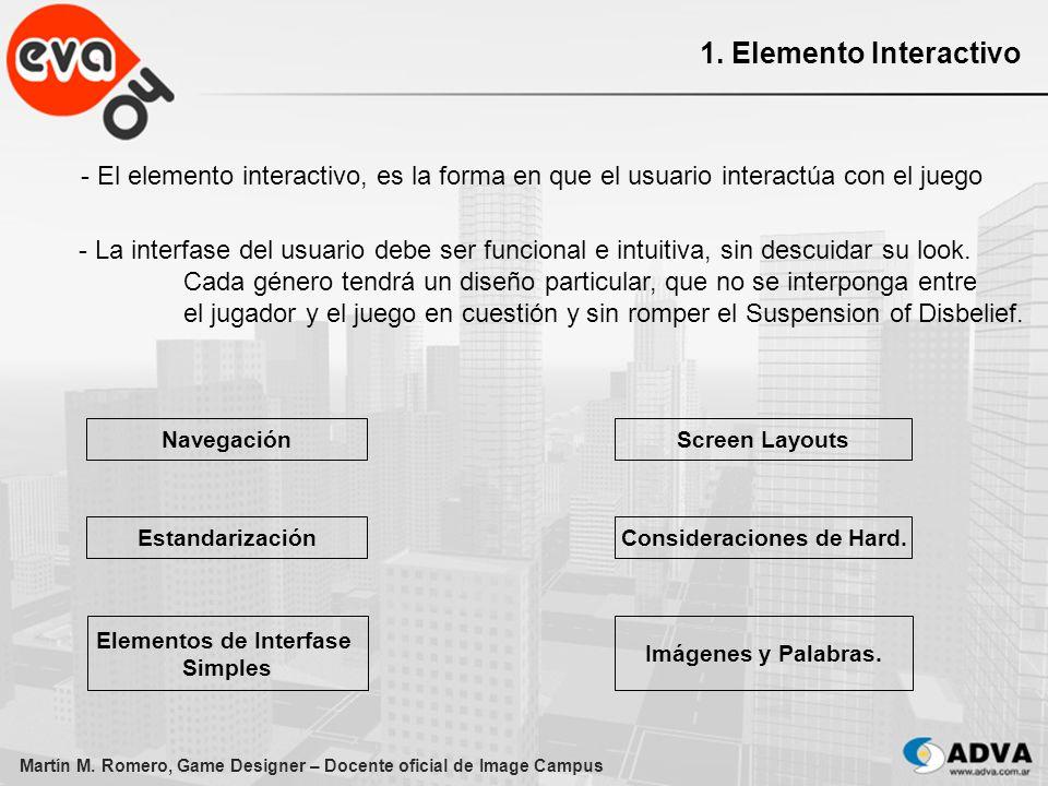 Martín M. Romero, Game Designer – Docente oficial de Image Campus 1. Elemento Interactivo - El elemento interactivo, es la forma en que el usuario int