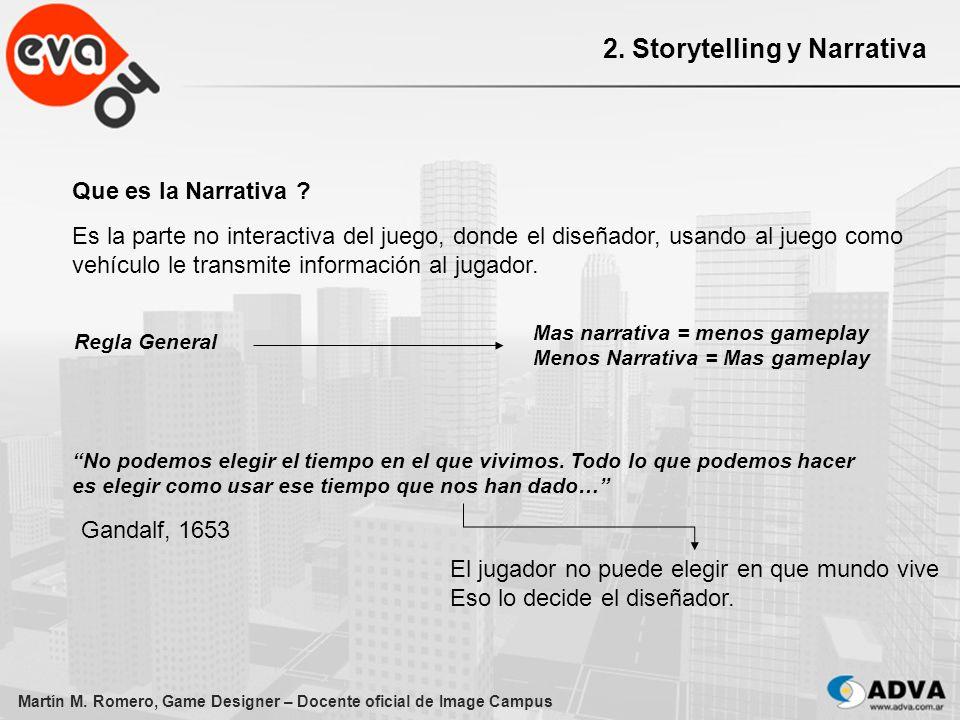 Martín M. Romero, Game Designer – Docente oficial de Image Campus 2. Storytelling y Narrativa Que es la Narrativa ? Es la parte no interactiva del jue