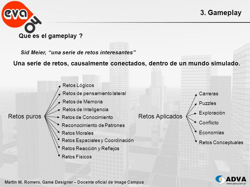 Martín M. Romero, Game Designer – Docente oficial de Image Campus 3. Gameplay Que es el gameplay ? Sid Meier, una serie de retos interesantes Una seri
