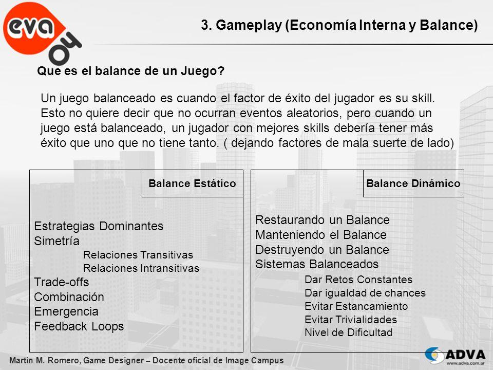 Martín M. Romero, Game Designer – Docente oficial de Image Campus 3. Gameplay (Economía Interna y Balance) Que es el balance de un Juego? Un juego bal