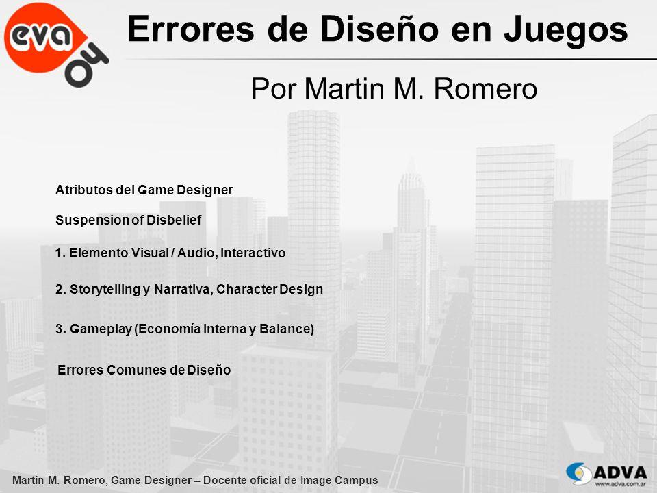 Errores de Diseño en Juegos Por Martin M. Romero Martín M. Romero, Game Designer – Docente oficial de Image Campus Atributos del Game Designer Suspens