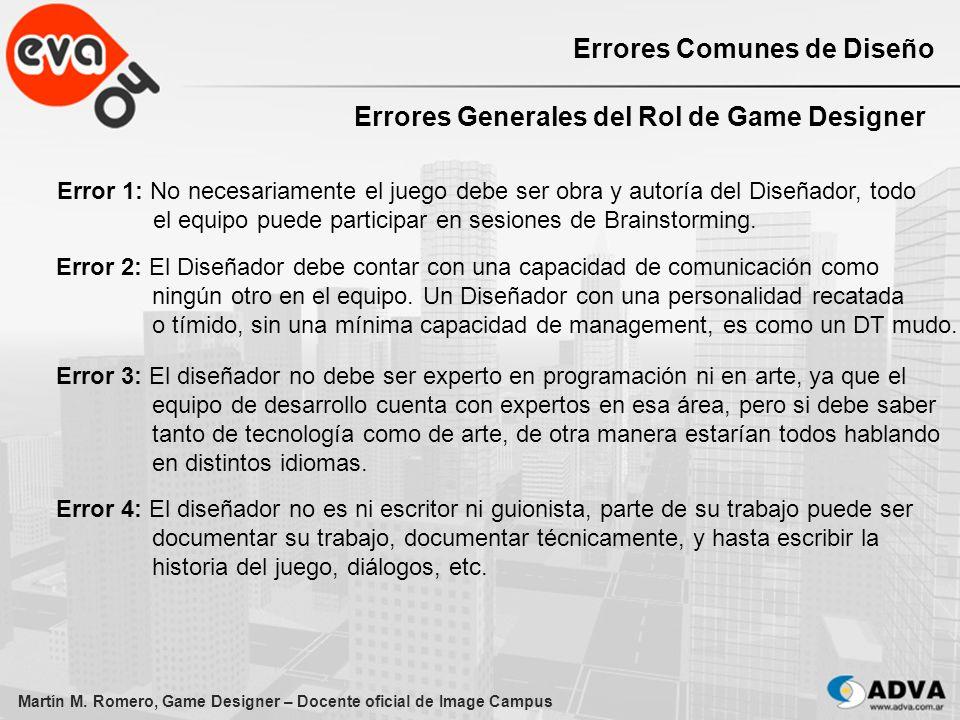Martín M. Romero, Game Designer – Docente oficial de Image Campus Errores Comunes de Diseño Errores Generales del Rol de Game Designer Error 1: No nec
