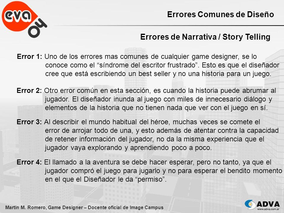 Martín M. Romero, Game Designer – Docente oficial de Image Campus Errores Comunes de Diseño Errores de Narrativa / Story Telling Error 1: Uno de los e