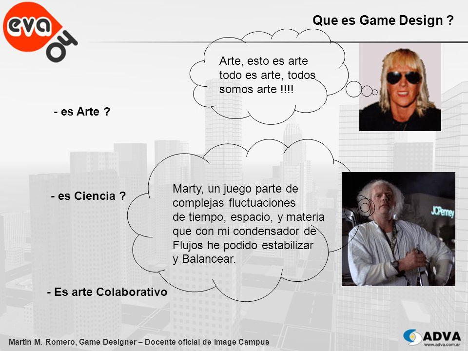 Martín M. Romero, Game Designer – Docente oficial de Image Campus Que es Game Design ? - es Arte ? - es Ciencia ? Arte, esto es arte todo es arte, tod