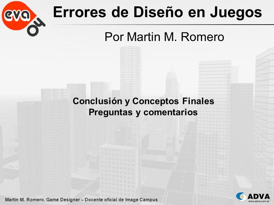 Errores de Diseño en Juegos Por Martin M. Romero Martín M. Romero, Game Designer – Docente oficial de Image Campus Conclusión y Conceptos Finales Preg