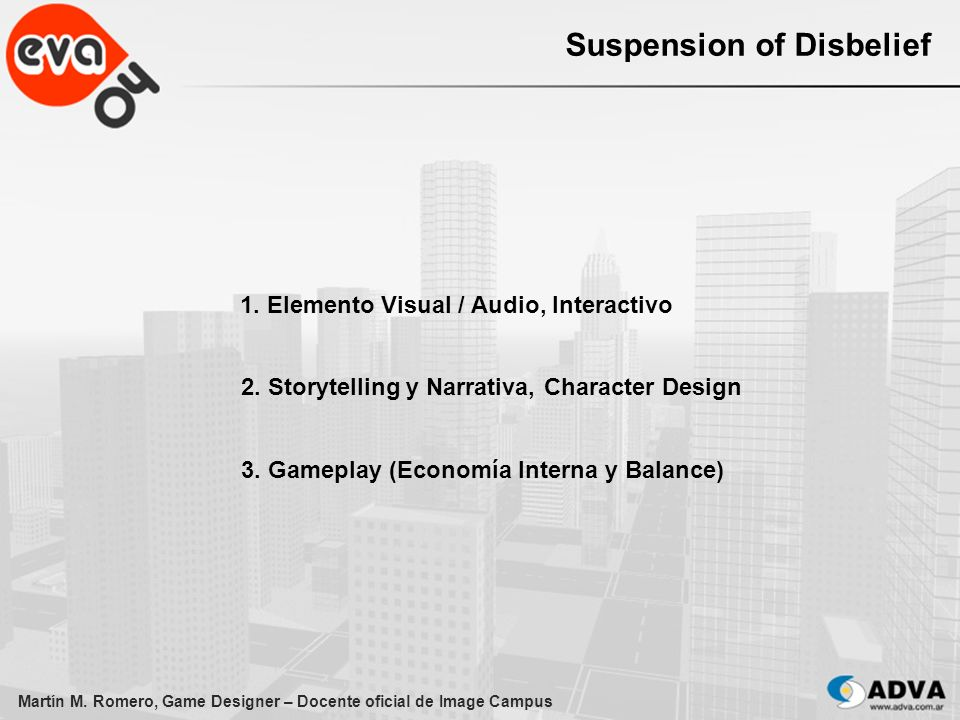 Martín M. Romero, Game Designer – Docente oficial de Image Campus Suspension of Disbelief 1. Elemento Visual / Audio, Interactivo 2. Storytelling y Na