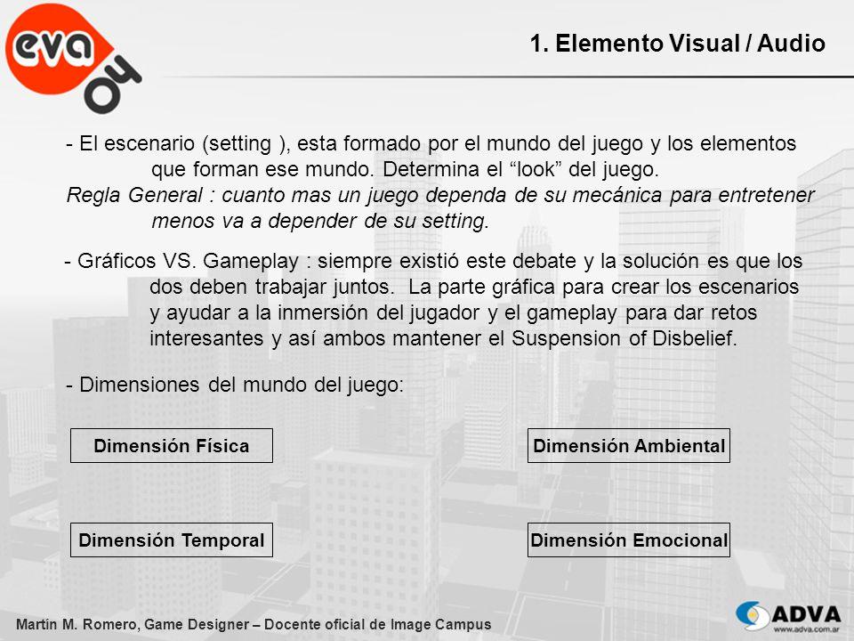 Martín M. Romero, Game Designer – Docente oficial de Image Campus 1. Elemento Visual / Audio - El escenario (setting ), esta formado por el mundo del