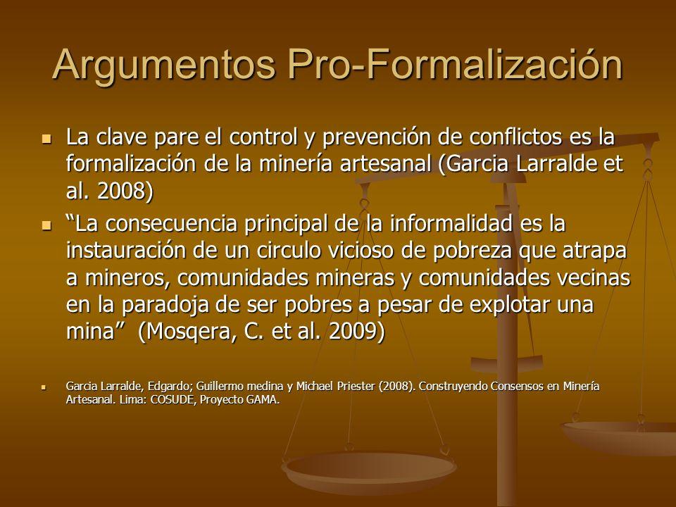 Argumentos Pro-Formalización La clave pare el control y prevención de conflictos es la formalización de la minería artesanal (Garcia Larralde et al. 2