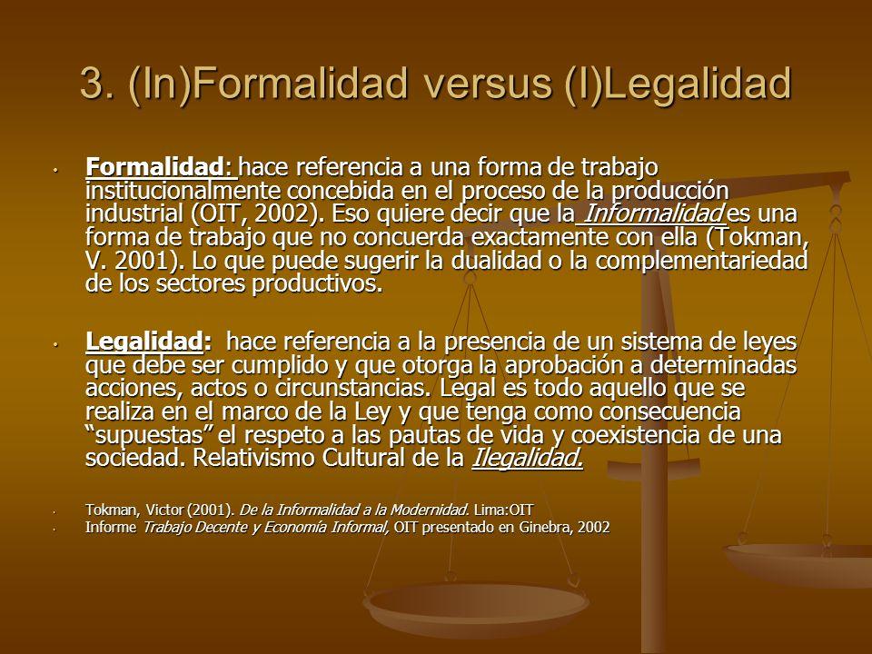 3. (In)Formalidad versus (I)Legalidad Formalidad: hace referencia a una forma de trabajo institucionalmente concebida en el proceso de la producción i