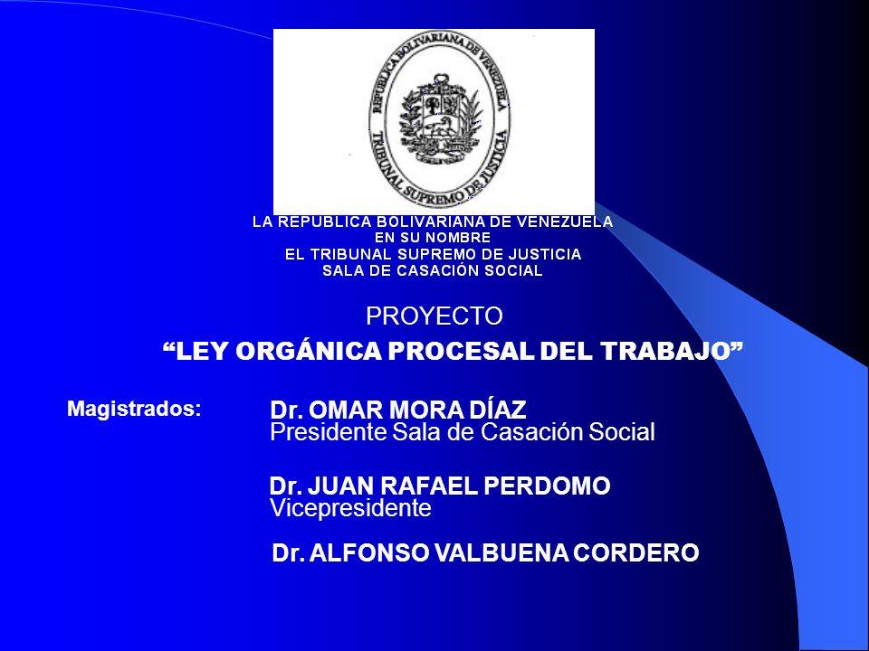 PROYECTO LEY ORGÁNICA PROCESAL DEL TRABAJO Magistrados: Dr.