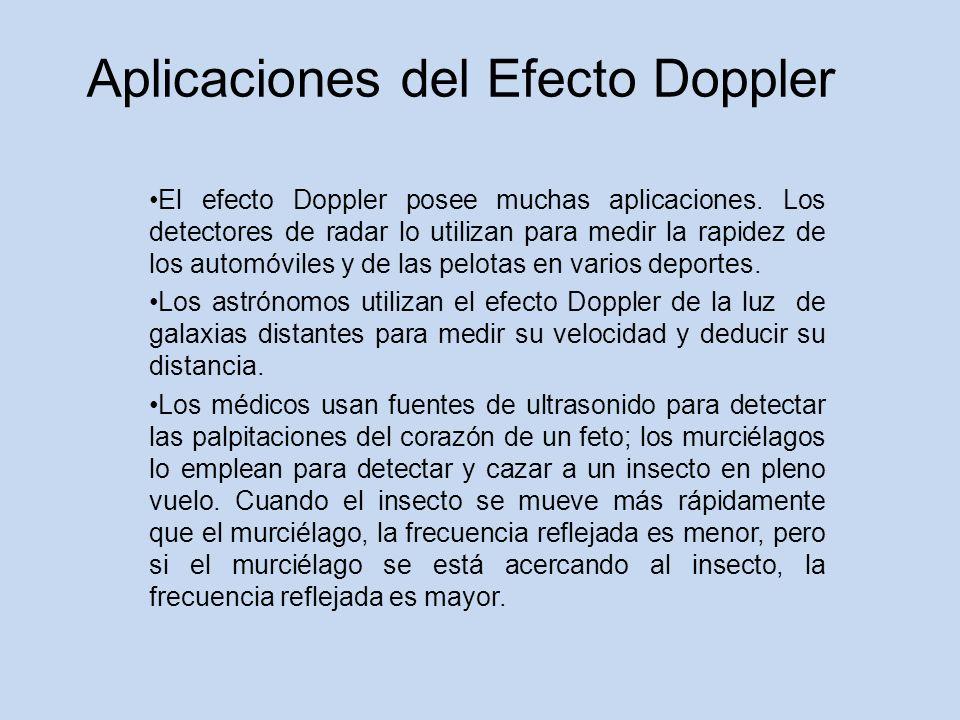 Aplicaciones del Efecto Doppler El efecto Doppler posee muchas aplicaciones.