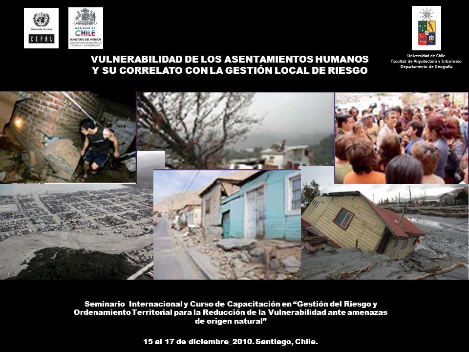 VULNERABILIDAD DE LOS ASENTAMIENTOS HUMANOS Y SU CORRELATO CON LA GESTIÓN LOCAL DE RIESGO Universidad de Chile Facultad de Arquitectura y Urbanismo De
