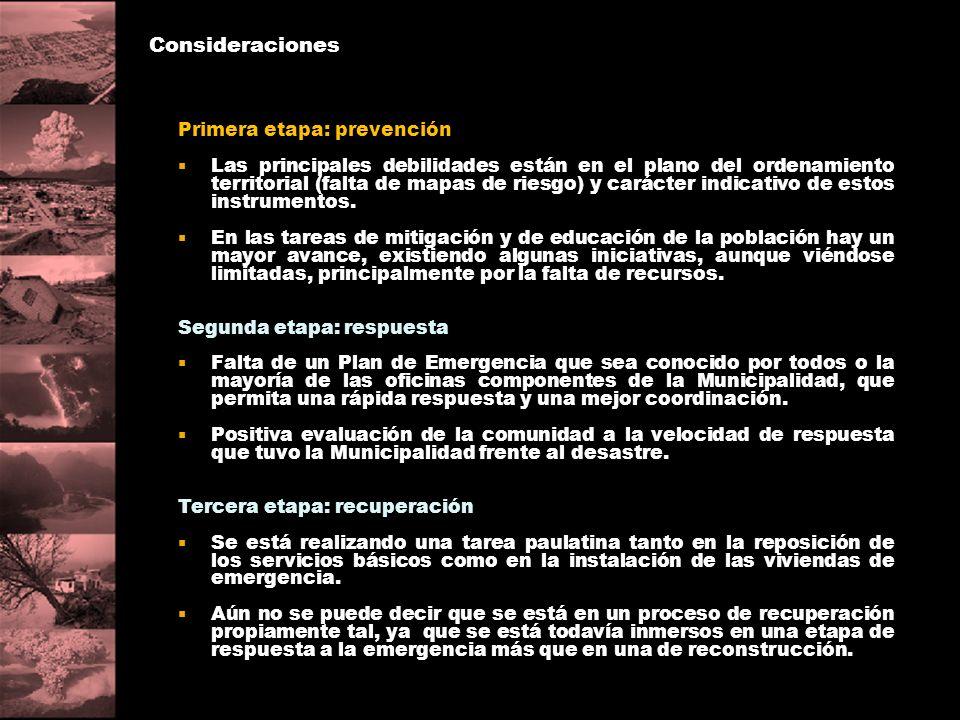 Consideraciones Primera etapa: prevención Las principales debilidades están en el plano del ordenamiento territorial (falta de mapas de riesgo) y cará