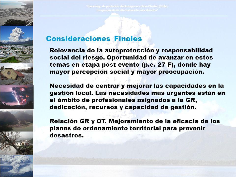 Desarraigo de población afectada por el volcán Chaitén (Chile): Una propuesta de alternativas de relocalización Consideraciones Finales Relevancia de