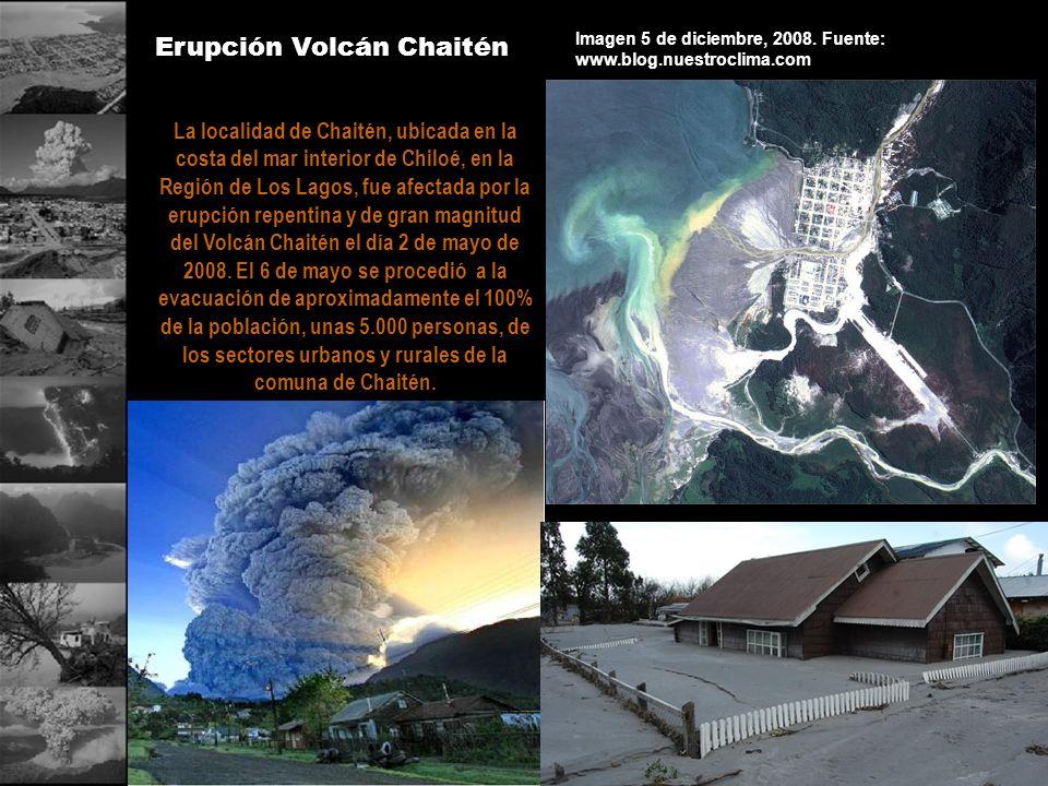 Erupción Volcán Chaitén Imagen 5 de diciembre, 2008. Fuente: www.blog.nuestroclima.com La localidad de Chaitén, ubicada en la costa del mar interior d