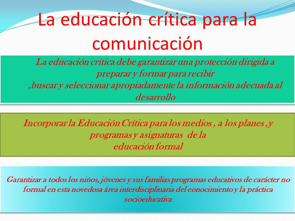 La educación crítica para la comunicación La educación crítica debe garantizar una protección dirigida a preparar y formar para recibir,buscar y selec