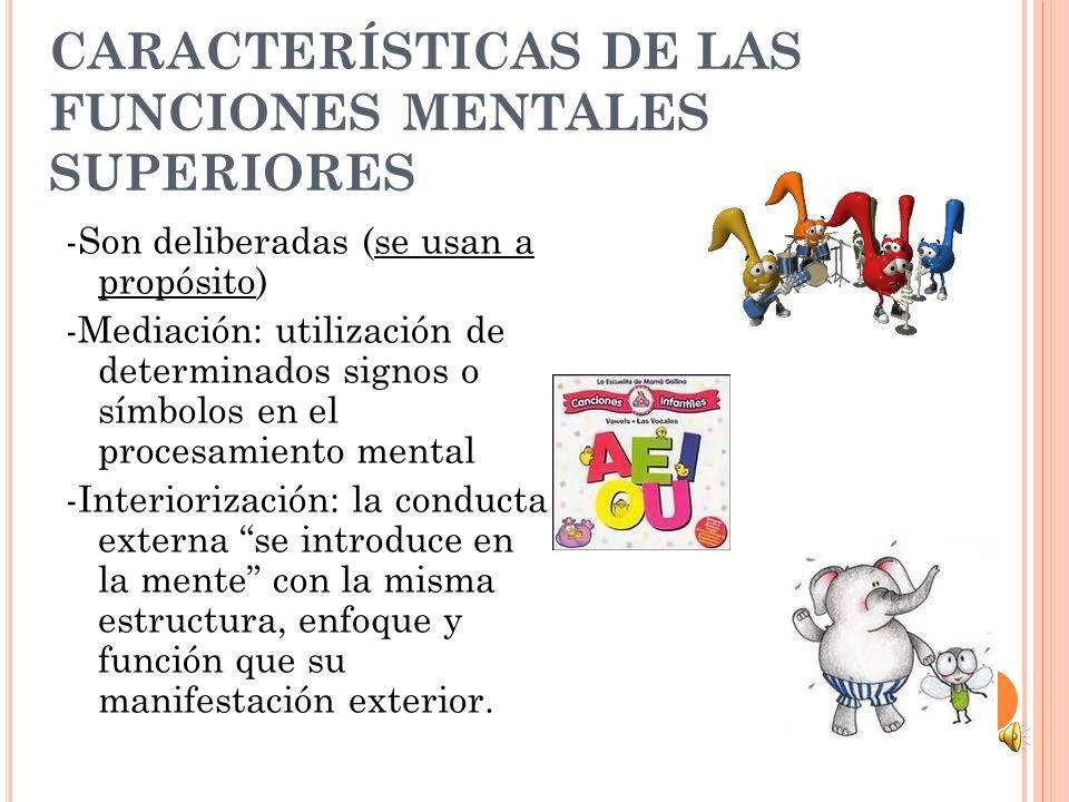 CARACTERÍSTICAS DE LAS FUNCIONES MENTALES SUPERIORES -Son deliberadas (se usan a propósito) -Mediación: utilización de determinados signos o símbolos