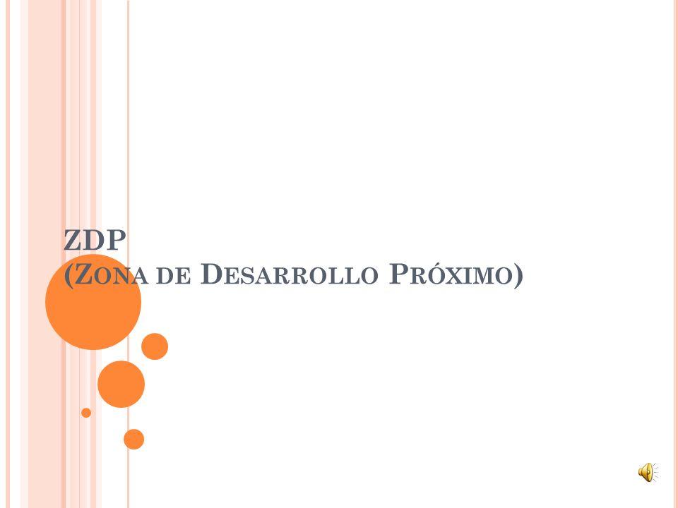 ZDP (Z ONA DE D ESARROLLO P RÓXIMO )