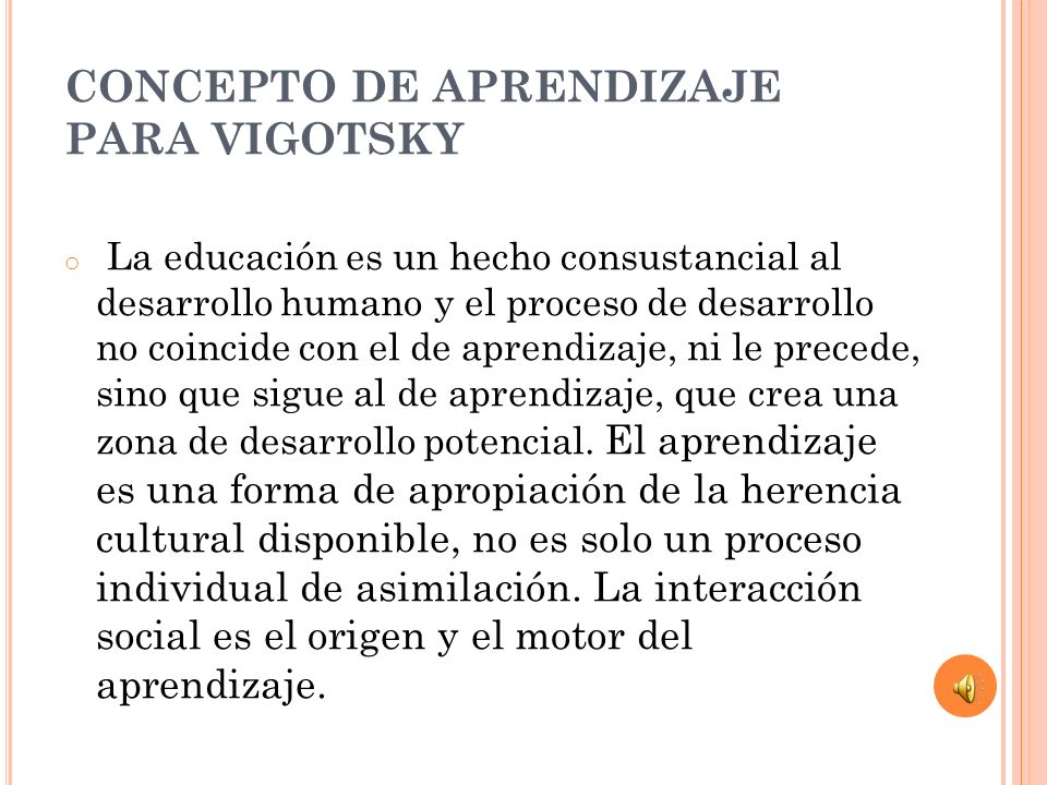 CONCEPTO DE APRENDIZAJE PARA VIGOTSKY o La educación es un hecho consustancial al desarrollo humano y el proceso de desarrollo no coincide con el de a